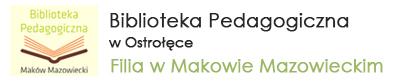 Biblioteka Pedagogiczna w Ostrołęce Filia w Makowie Mazowieckim